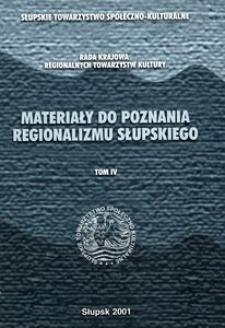 Materiały do Poznania Regionalizmu Słupskiego. T. 4, Cykl opracowań w zakresie poznania krajobrazu naturalnego i kulturowego Pomorza Środkowego oraz przyczynków do historii miejscowych społeczeństw i współczesnych zagadnień społeczno-regionalistycznych