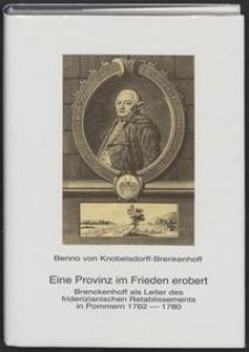 Eine Provinz im Frieden erobert: Brenckenhoff als Leiter des friderizianischen Retablissements in Pommern 1762-1780